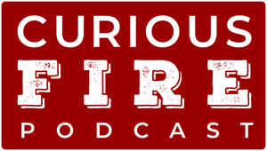 Curious Fire Podcast - setting your thoughts on fire - Oakham Rutland